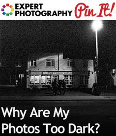 Why Are My Photos Too Dark? » Expert Photography