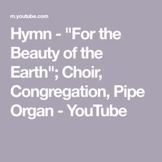 """Hymn - """"For the Beauty of the Earth""""; Choir, Congregation, Pipe Organ - YouTube"""