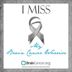I miss My Brain Cancer Warrior