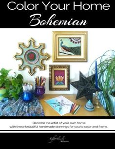 Color Your Home Bohemian: A Bohemian Home Décor Book / Adult Coloring Book - Become the artist of your own home with these beautiful handmade drawings for you to color and frame.