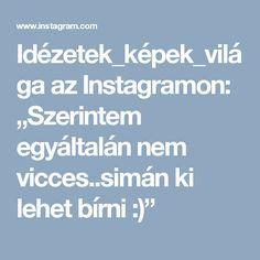 """Idézetek_képek_világa az Instagramon: """"Szerintem egyáltalán nem vicces..simán ki lehet bírni :)"""" Vans, Instagram, Van"""