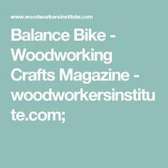 Balance Bike - Woodworking Crafts Magazine - woodworkersinstitute.com;
