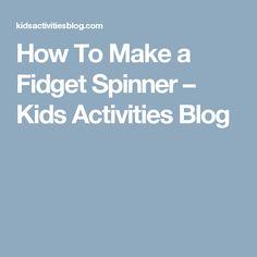 How To Make a Fidget Spinner – Kids Activities Blog