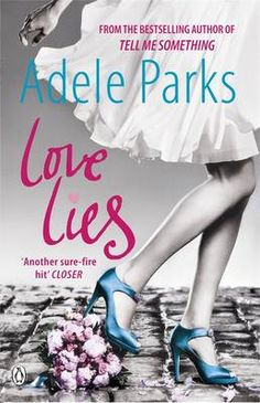 Love Lies by Adele Parks. Predictable but fun - 6.5 out of 10 stars!