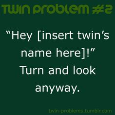 I do this all the time, people get mad because they wanted to know who's who so they call one of our names but we both turn around haha Twin Problems, Twin Quotes, Twin Names, Twin Humor, Oh My Heart, I Am Awesome, Awesome Stuff, Funny Stuff, Random Stuff