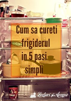 Cum să cureți frigiderul in 5 pași simpli Home Organization, Clean House, Good To Know, Diy And Crafts, Home And Garden, Cleaning, Pandora, Home Decor, Parenting