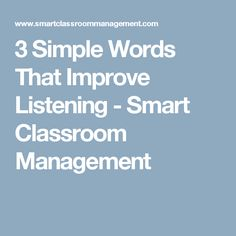 3 Simple Words That Improve Listening - Smart Classroom Management