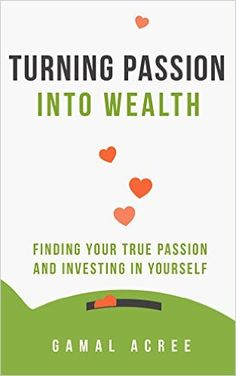 Self-Help: Turning Passion into Wealth: Finding Your True Passion and Investing in Yourself by Gamal Acree. Get your FREE copy now!  US - http://www.amazon.com/Self-Help-Turning-Passion-Investing-Yourself-ebook/dp/B0142ABVAG/?_encoding=UTF8&%2AVersion%2A=1&%2Aentries%2A=0&camp=1789&creative=9325&linkCode=ur2&tag=planeboo01-20&linkId=NOFYGUN3YGLGGP7Z  UK - http://www.amazon.co.uk/Self-Help-Turning-Passion-Investing-Yourself-ebook/dp/B0142ABVAG/?_encoding=UTF8&*Version*=1&*entries*=0&camp=1634