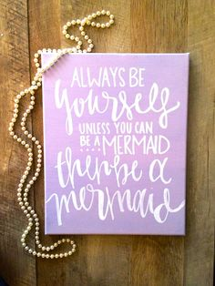Always be yourself, unless you can be a mermaid. Then be a mermaid.- canvas quote, mermaid quote, be a mermaid sign, mermaid canvas Mermaid Canvas, Mermaid Sign, Mermaid Quotes, Canvas Letters, Canvas Canvas, Canvas Ideas, Girl Bathrooms, Bff, Mermaid Bedroom