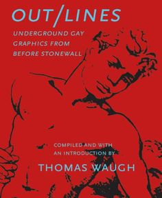 GAY BOOKS:  Out/Lines: Gay Underground Erotic Graphics From Before Stonewall by Thomas Waugh http://www.amazon.com/dp/1551521237/ref=cm_sw_r_pi_dp_bvn1tb07714C34FB