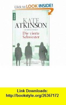 Die vierte Schwester (9783426631638) Kate Atkinson , ISBN-10: 3426631636  , ISBN-13: 978-3426631638 ,  , tutorials , pdf , ebook , torrent , downloads , rapidshare , filesonic , hotfile , megaupload , fileserve
