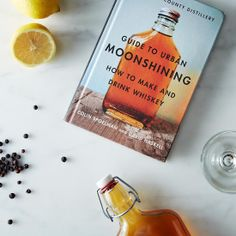 The Kings County Distillery Guide to Urban Moonshining: How to Make and Drink Whiskey, Signed Copy on Provisions by Whiskey Drinks, Wine Drinks, Cocktail Drinks, Cocktails, Beer Recipes, Alcohol Recipes, Beer Brewing, Home Brewing, Home Distilling
