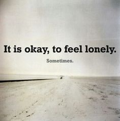Sometimes we need to be alone.