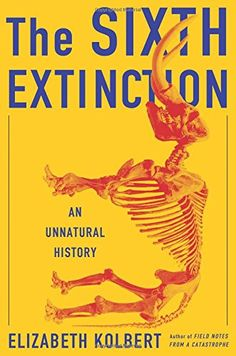 The Sixth Extinction: An Unnatural History by Elizabeth Kolbert Wilson Library General Collection (QE721.2.E97 K65 2014 )