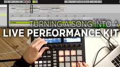 How To Turn A Song Into A Live Performance Kit In Ableton + Maschine