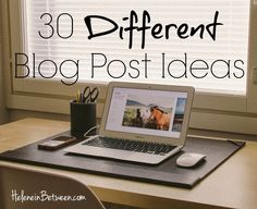 30 Different Blog Post Ideas / Helene in Between / Loving all of these unique ideas to write about! Definitely saving this for a rainy day.