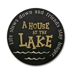 A House At The Lake; Life Slows Down And Friends Stay Longer by Saltbox Signs