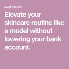 4abcd9411903 Elevate your skincare routine like a model without lowering your bank  account. Bank Account