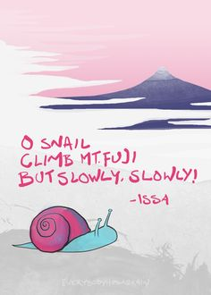 O snail Climb Mt. Fuji But slowly, slowly! Japanese Poem, Japanese Art, Very Short Poems, Word Sentences, Typography Quotes, Mindful Living, Japanese Culture, Haiku, Thought Provoking