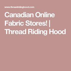 Canadian Online Fabric Stores! | Thread Riding Hood
