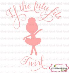 If the tutu fits twirl SVG DXF EPS cut file dance by BizzyBeeSVG