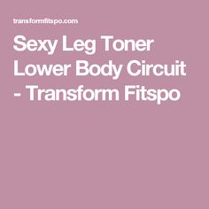 Sexy Leg Toner Lower Body Circuit - Transform Fitspo