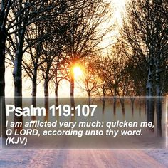 Psalm 119:107 I am afflicted very much: quicken me, O LORD, according unto thy word. (KJV)  #Cross #Scriptures #Disciple #VOTD #Inspired #MightyWarrior #OurDailyBread http://www.bible-sms.com/