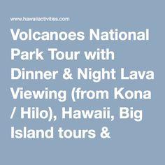 Volcanoes National Park Tour with Dinner & Night Lava Viewing (from Kona / Hilo), Hawaii, Big Island tours & activities, fun things to do in Hawaii, Big Island | HawaiiActivities.com