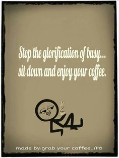 Sit down and enjoy your COFFEE ♥ ♥