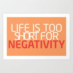Life Is Too Short For Negativity Art Print by Kayla Ivey - $16.00