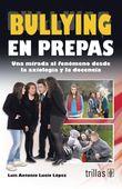 LIBROS TRILLAS: BULLYING EN PREPAS UNA MIRADA AL FENOMENO DESDE LA...