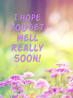 I hope you get well really soon