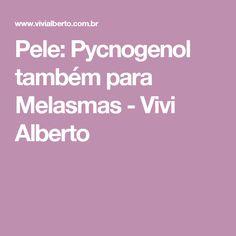 Pele: Pycnogenol também para Melasmas - Vivi Alberto