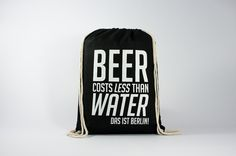 Beer costs less than water - Black - Find it here: http://www.officineberlinesi.com/shop/classic-gymsacks/beer-costs-less-water-gymsack-black/  #backpack #bag #canvasbag #canvastote #beutel #sac #rucksack #mochila #handmade #sacfourre-tout #screenprinting #taschen  #berlin #funny #beers #black