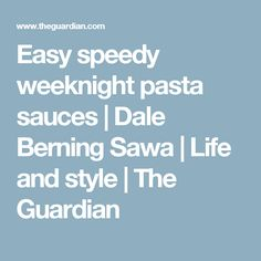 Easy speedy weeknight pasta sauces | Dale Berning Sawa | Life and style | The Guardian