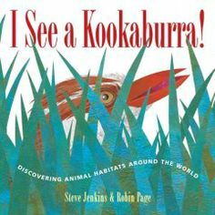 2006 - I See a Kookaburra!: Discovering Animal Habitats Around the World by Steve Jenkins - A look at the many different environments animals adapt to lets readers search for an oyster-catcher, an elephant shrew, and a fierce snapping turtle in the places where they live.