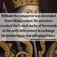 If you can't beat them, join them!  William the Conqueror was descended from Vikings and Normandy was a prize: