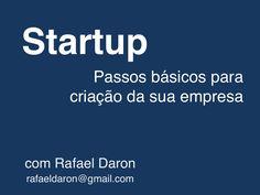 Startup - Passos básicos para criação da sua empresa by Rafael Daron via slideshare