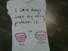 tea or coffee Love Days, Reusable Tote Bags, Tea, Coffee, My Love, My Style, Simple, T Shirt, Life