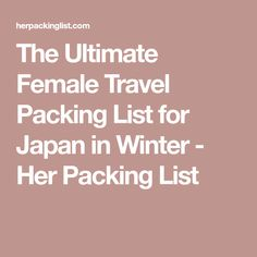 The Ultimate Female Travel Packing List for Japan in Winter - Her Packing List