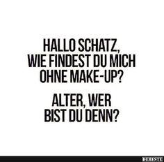 Hallo Schatz Wie Findest Du Mich Ohne Make Up Lustige Bilder