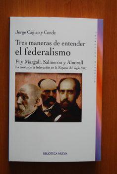 Cagiao y Conde, Jorge. /  Tres maneras de entender el Federalismo. /  Biblioteca Nueva, 2014