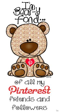 I'm bear-y fond of all my Pinterest friends and followers... Pin freely from my boards, I have No Pin Limits so Enjoy <3 Tam <3