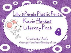 Lilly's Purple Plastic Purse by Kevin Henkes Literacy Packet Great activities and pattetns.  Fwbulous bogspot as well