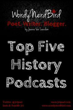 Top Five History Podcasts by  WordyNerdBird.   www.wordynerdbird.com