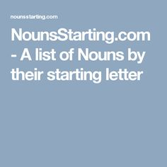 NounsStarting.com - A list of Nouns by their starting letter