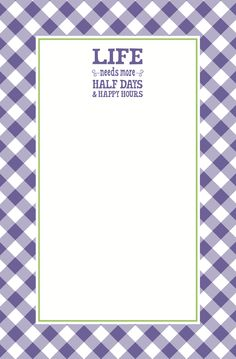 """More Half Days & Happy Hours 70 sheet Memo Pad  www.incrediblycharming.com  """"Life Needs More® and Life Needs Less ® are registered trademarks of Magna IV Communications""""www.facebook.com/ICPGift"""