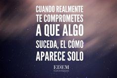Cuando realmente te comprometes a que algo suceda, el cómo aparece solo. #EDEM #MarinadeEmpresas