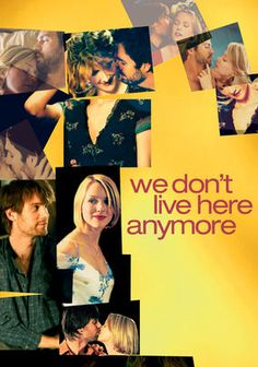 """We Don't Live Here Anymore"" (dir. John J. Curran, 2004) --- Two married couples (Mark Ruffalo and Laura Dern, Peter Krause and Naomi Watts) who have been close friends for years find that dynamic irrevocably changed when two of them (Ruffalo and Watts) have an affair. Things get even more complicated when their spouses find out and have an affair of their own. Based on short stories by Andre Dubus III."