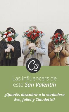 Os traemos a las protagonistas de nuestros ramos de San Valentín en carne y hueso representadas por tres influencers top.